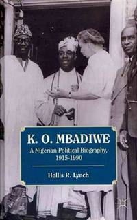 K. O. Mbadiwe: A Nigerian Political Biography, 1915?1990