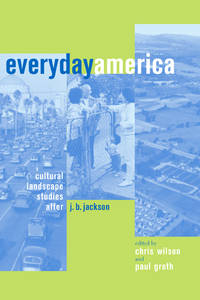 Everyday America Cultural Landscape Studies after J. B. Jackson