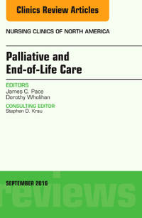 Palliative and End-of-Life Care, An Issue of Nursing Clinics of North America, 1e (The Clinics:...