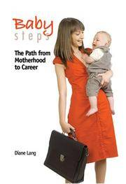 Baby Steps. The Path from Motherhood to Career