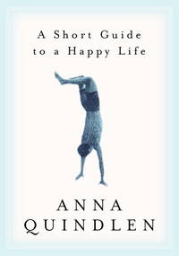 A Short Guide to a Happy Life [Hardcover] Quindlen, Anna