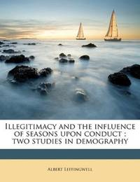 Illegitimacy, and The Influence Of Seasons Upon Conduct
