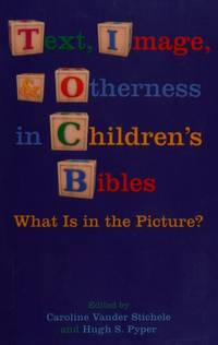 Text, Image, and Otherness in Children's Bibles: What Is in the Picture? [SBL Semeia Studies] by  Caroline Vander Stichele - Hardcover - 2012 - from Windows Booksellers (SKU: U44580)