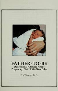 Father-to-be: Questions & answers about pregnancy, birth & the new baby