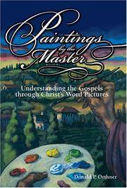 Paintings by the Master: Understanding the Gospels through Christ's Word Pictures