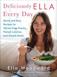 Deliciously Ella Every Day: Quick and Easy Recipes for Gluten-Free Snacks, Packed Lunches, and Simp