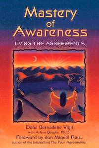 MASTERY OF AWARENESS: Living The Agreements (foreword by Don Miguel Ruiz)