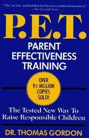 P.E.T. : PARENT EFFECTIVENESS TRAINING