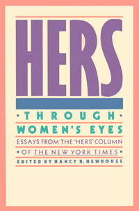 Hers: Through Women's Eyes: Essays from the Hers column of  the New York Times