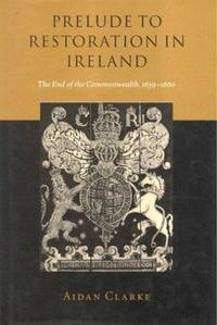 Prelude To Restoration In Ireland The end of the commonwealth, 1659-1660