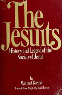 The Jesuits History & Legend of the Society of Jesus