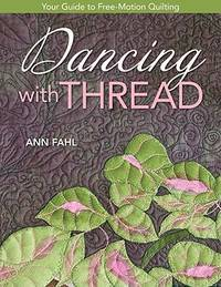 Dancing with Thread: Your Guide to Free-Motion Quilting by  Ann Fahl - Paperback - from Paper Tiger Books (SKU: 51W00000TJU1_ns)