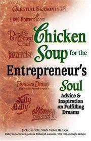 Chicken Soup for the Entrepreneur's Soul: Advice and Inspiration on Fulfilling Dreams...