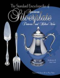 THE STANDARD ENCYCLOPEDIA OF AMERICAN SILVERPLATE FLATWARE AND HOLLOW WARE - IDENTIFICATION AND VALUE GUIDE