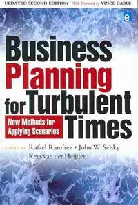 Business Planning for Turbulent Times: New Methods for Applying Scenarios (The Earthscan Science...