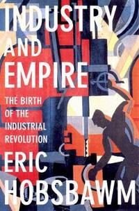 image of Industry and Empire: The Birth of the Industrial Revolution