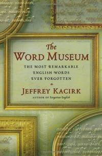 Word Museum,The: The Most Remarkable Eng