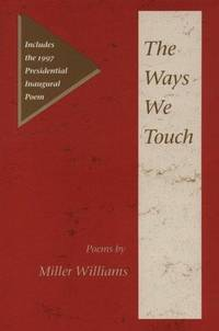 THE WAYS WE TOUCH: POEMS (Illinois Poetry (Hardcover)) by  MILLER WILLIAMS - First Edition - 1997 - from Born Again Books and Biblio.co.uk