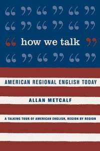 How We Talk: American Regional English Today.
