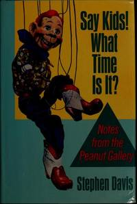 SAY KIDS! WHAT TIME IS IT? Notes From The Peanut Gallery