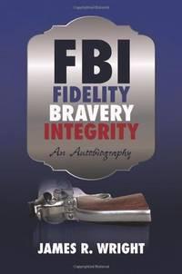 FBI Fidelity, Bravery, Integrity: An Autobiography