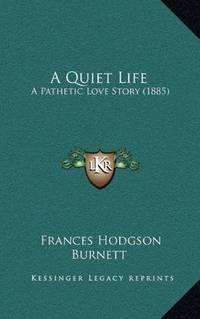 A Quiet Life: A Pathetic Love Story (1885) by Frances Hodgson Burnett - Paperback - 2010-09-10 - from Ergodebooks and Biblio.com