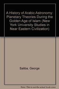image of A History of Arabic Astronomy: Planetary Theories During the Golden Age of Islam (NYU Studies in NE Civilization)