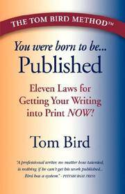 You Were Born To Be Published : Eleven Laws for Getting Your Writing Into Print Now