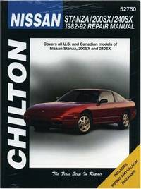 Nissan Stanza, 200SX, and 240SX, 1982-92 (Chilton's Total Car Care Repair Manuals)