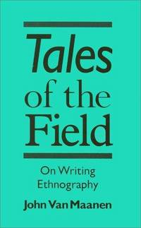 Tales of the Field: On Writing Ethnography (Chicago Guides to Writing, Editing, and Publishing)