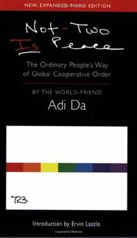 NOT-TWO IS PEACE: The Ordinary Peoples Way Of Global Cooperative Order (3rd edition)