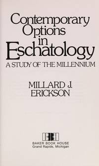 Contemporary options in eschatology: A study of the millennium by  Millard J Erickson - Paperback - 2nd Printing - 1977-01-01 - from Baker Book House and Biblio.co.uk
