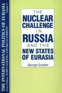 The Nuclear Challenge in Russia and the New States of Eurasia (International Politics of Eurasia)