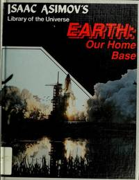 Earth: Our Home Base (Isaac Asimov's Library of the Universe)