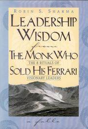 Leadership Wisdom from the Monk Who Sold His Ferrari The 8 Rituals of Visionary Leaders