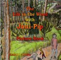 The Life In The Wood With Joni-Pip Picture Book (FINE COPY OF FIRST EDITION, FIRST PRINTING SIGNED BY THE AUTHOR WITH SIX SEPARATE SIGNED PHOTOGRAPHS)