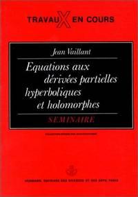 Equations Aux Derivees Partielles, Hyperboliques Et Holomorphes: Seminaire