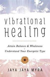 VIBRATIONAL HEALING: Attain Balance & Wholeness - Understand Your Energetic Type