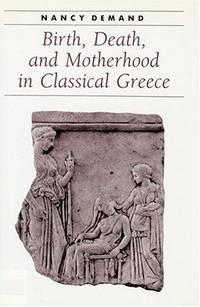 Birth, Death, and Motherhood in Classical Greece (Ancient Society and History)