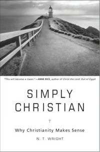 Simply Christian: Why Christianity Makes Sense.