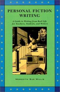 Personal Fiction Writing: A Guide to Writing from Real Life for Teachers, Students & Writers