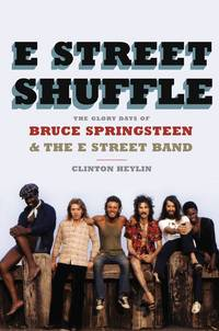 E Street Shuffle: The Glory Days of Bruce Springsteen & the E Street Band by Clinton Heylin