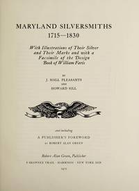 Maryland Silversmiths 1715-1830 : With Illustrations of Their Silver and  Their Marks and with a Facsimile of the Design Book of William Faris