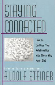Staying Connected : How to Continue Your Relationships With Those Who Have Died by Rudolf Steiner; Christopher Bamford; Editor-Christopher Bamford - Paperback - 1999-05-01 - from Ergodebooks (SKU: SONG0880104627)