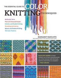 The Essential Guide to Color Knitting Techniques: Multicolor Yarns, Plain and Textured Stripes,...