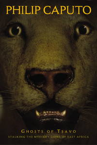 Ghosts of Tsavo : Stalking the Mysterious Lions of East Africa