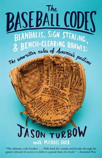 image of The Baseball Codes: Beanballs, Sign Stealing, and Bench-Clearing Brawls: the Unwritten Rules of America's Pastime