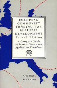 European Community Funding for Business Development: A Complete Guide to Sources, Grants, and Application Procedures