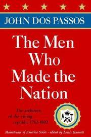image of The Men Who Made the Nation: The architects of the young republic 1782-1802 (Mainstream of America)