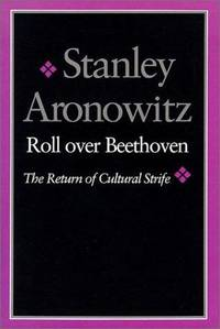 Roll over Beethoven : The Return of Cultural Strife by  Stanley Aronowitz - Paperback - First Trade Paperback Edition - 1993 - from Second Chance Books & Comics and Biblio.com